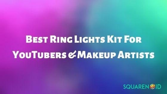5 Best Ring Light Kit For Youtubers Makeup Artist Rings Cool Makeup Artist Lights