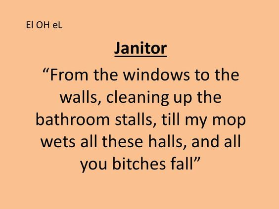 Janitor  From the windows to the walls  cleaning up the bathroom stalls  till. Janitor  From the windows to the walls  cleaning up the bathroom