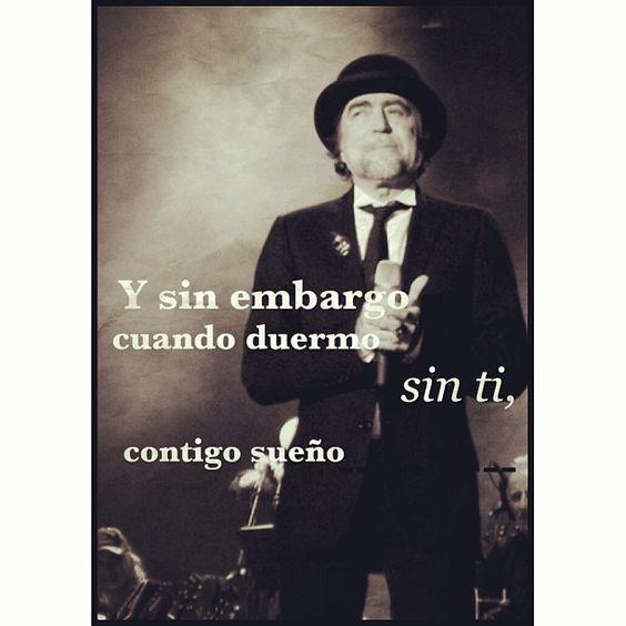 """""""Y sin embargo cuando duermo sin ti, contigo sueño."""" — <3 Joaquin Sabina"""