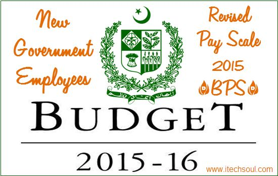 Government Employees New Revised Pay Scale 2015 (BPS) Budget 2015-16