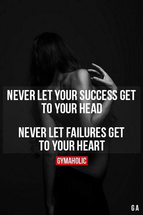 Never Let Your Success Get To Your Head: