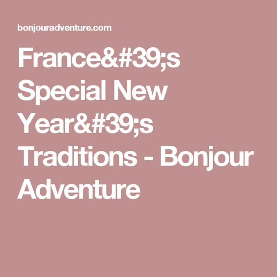 France's Special New Year's Traditions - Bonjour Adventure