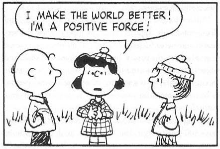 "Lucy Van Pelt ""I make the world better! I'm a positive force!"""