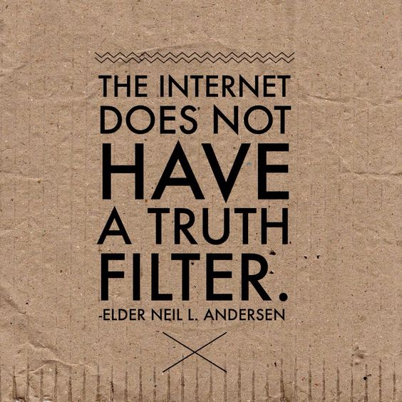 """""""The internet does not have a truth filter."""" ~Neil L. Anderson"""