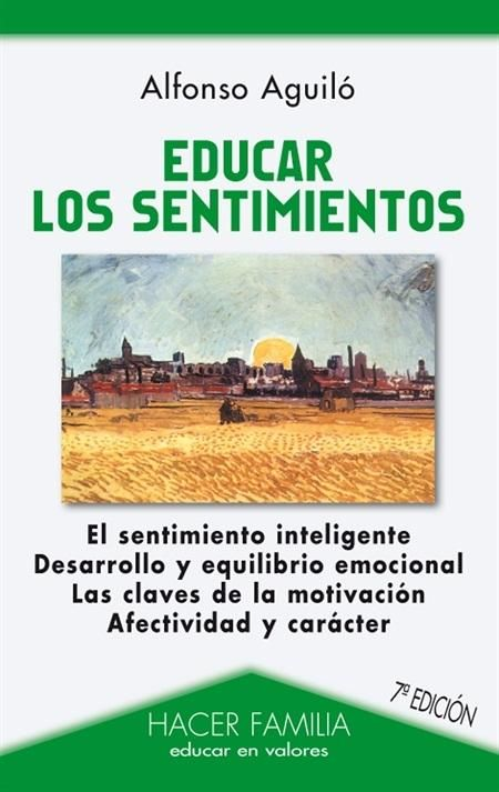 Aguiló, A. (2010). Educar los sentimientos- Ediciones Palabra, S. A.