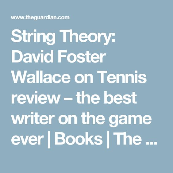 String Theory: David Foster Wallace on Tennis review – the best writer on the game ever | Books | The Guardian