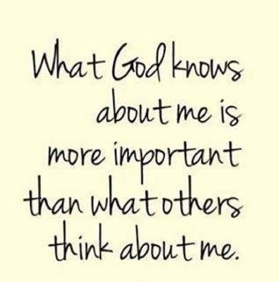 What GOD Knows About Me Is More Important Than What Others