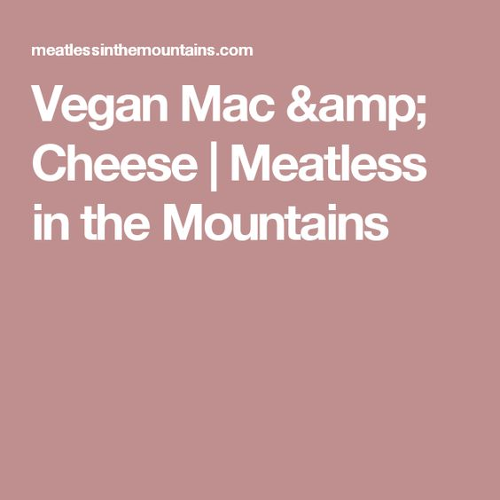 Vegan Mac & Cheese   Meatless in the Mountains
