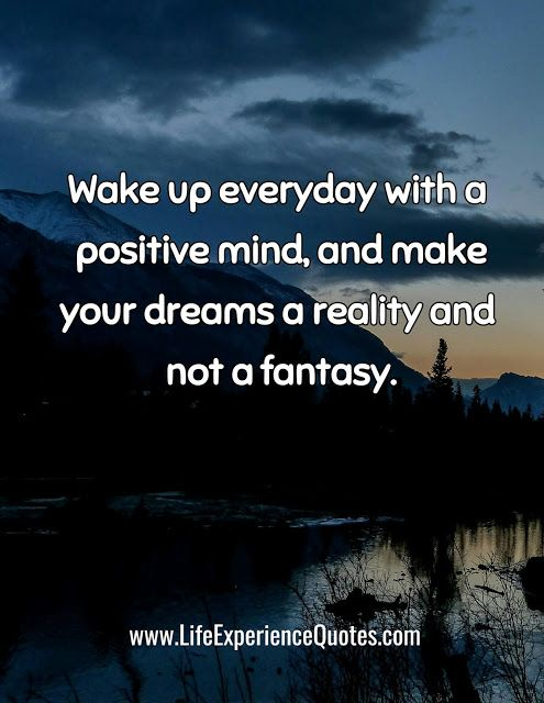 Wake Up Everyday With A Positive Mind And Make Your Dreams A