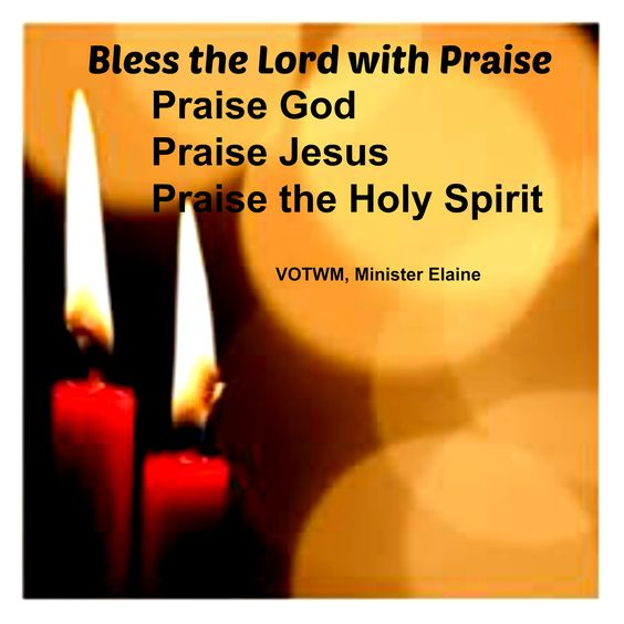 I will bless the Lord at all times: his praise shall continually be in my mouth. Psalm 34:1