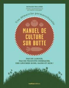 Manuel de culture sur butte - Richard WALLNER - http://editions.rustica.fr/manuel-culture-sur-butte-l11116