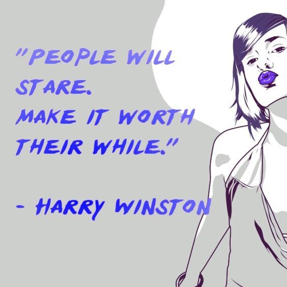 """""""People will stare. Make it worth their while."""" -Harry Winston #truth #fashionstatement"""