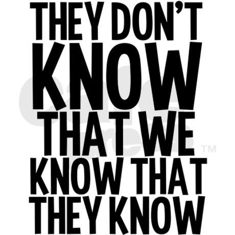 They don't know that we know that they know. Hilarious quote from a funny series of events with Ross, Rachel, Chandler, Monica, Joey, and Phoebe on Friends tv show.