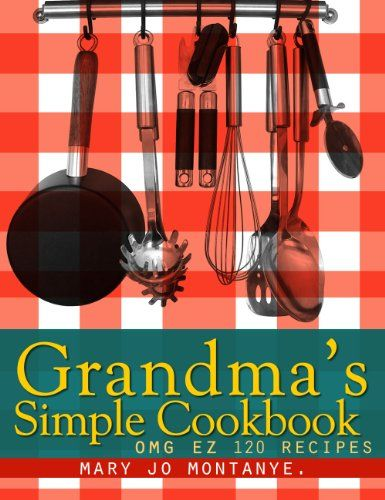 Grandma's Simple Cookbook:OMG EZ 120 Recipes by Mary Jo Montanye http://www.amazon.com/dp/B00BKNAYS4/ref=cm_sw_r_pi_dp_t447vb02DRVH5 - Grandma's Cookbook of easy to follow recipes come from a generation raised to value time spent in the kitchen with friends and family.