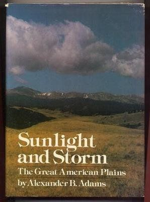 Sunlight & Storm: The Great American Plains by Alexander B Adams