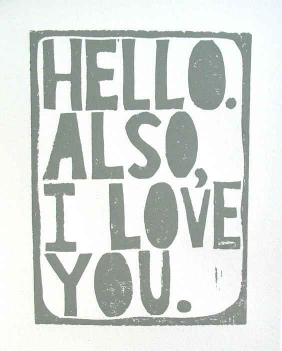 PRINT Hello Also I love you | the big harumph: Inspirational Quote, Love You Quotes, Art Poster, Quote Grey, Grey Letterpress, Linocut Prints, Poster 8X10