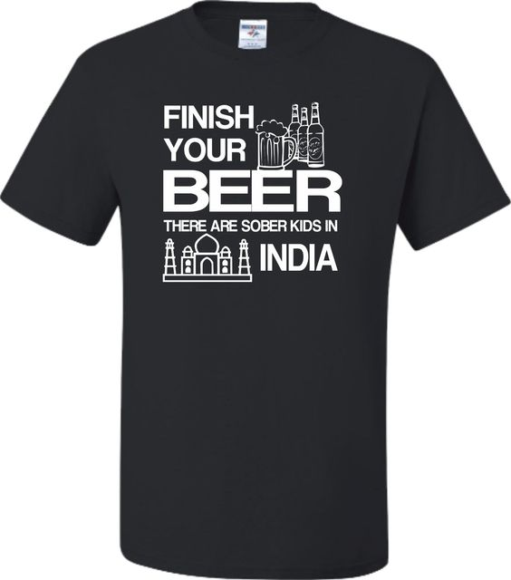 Adult Finish Your Beer There Are Sober Kids In India Funny Drinking T-Shirt
