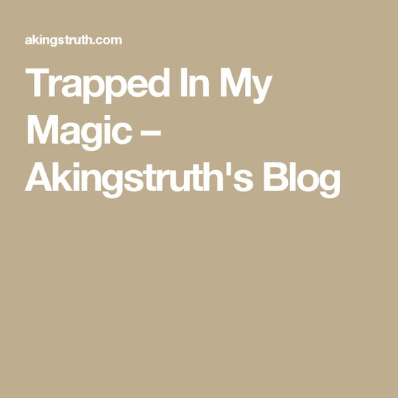 Trapped In My Magic – Akingstruth's Blog