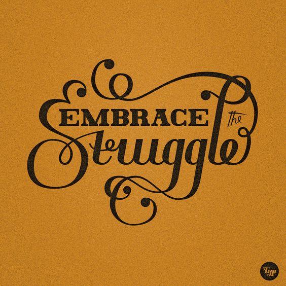 Embrace the Struggle by Play4ce.deviantart.com on @deviantART