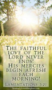 The faithful love of the Lord never ends! His mercies begin afresh each morning! Lamentations 3:21#hisdearlyloveddaughter #godinthehardplaces #hisgracegirls #bible #biblestudy #scripture #wordofgod #bibleverse