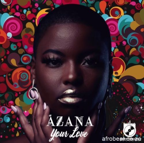 Download Azana Your Love South African Music In 2020 Mp3 African Music Music Download