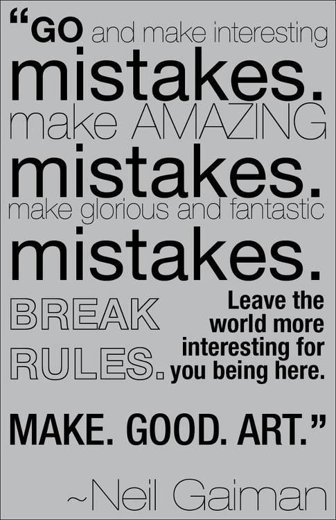 """Go and make interesting mistakes... Make. Good. Art."" - Neil Gaiman #quotes #writing"