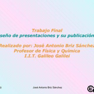Trabajo Final Diseño de presentaciones y su publicación en la Web Realizado por: José Antonio Briz Sánchez Profesor de Física y Química I.I.T. Galileo Galil. http://slidehot.com/resources/determinacion-del-coeficiente-de-rozamiento.28020/