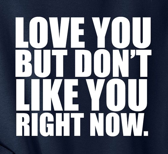 Love You But Don't Like You Right Now.