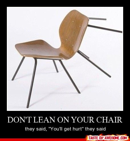 Don't Lean On Your Chair