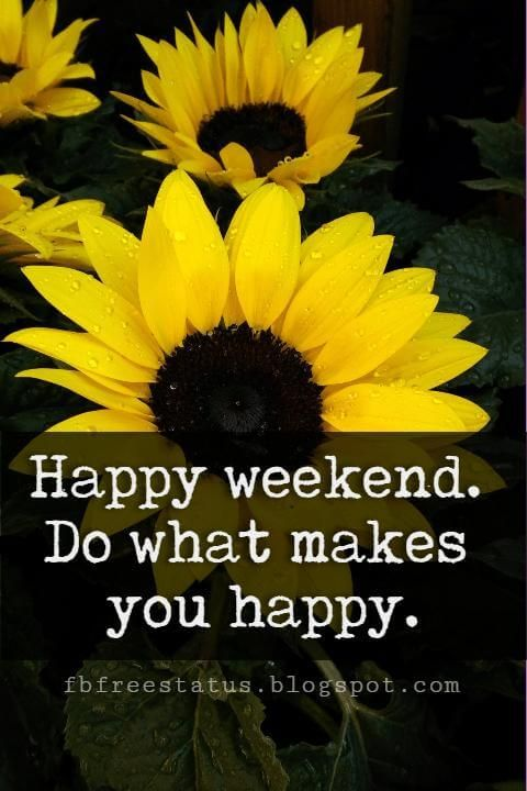 Happy Weekend Images, Happy Weekend Do What Makes You Happy.