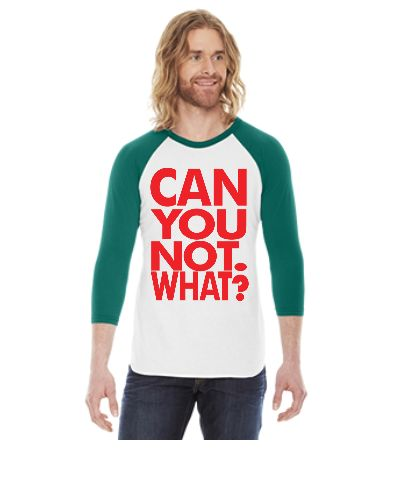 can you not what - 3/4 Sleeve Raglan Shirt