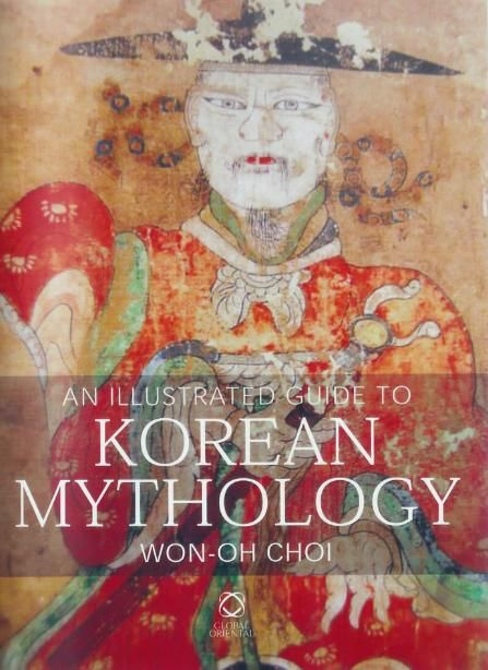 An Illustrated Guide to Korean Mythology by Won-Oh Choi ONLINE FREE
