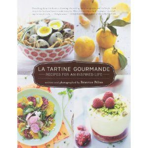 La Tartine Gourmande: Recipes for an Inspired Life: Beatrice Peltre: 9781590307625: Books - Amazon.ca