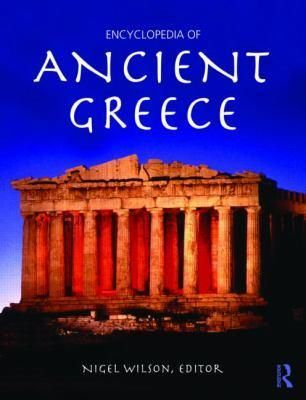 Encyclopedia of Ancient Greece by Nigel Wilson, 9780415873963.