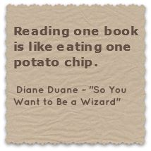 "Reading one book is like eating one potato chip. Diane Duane - ""So You Want to Be a Wizard"""