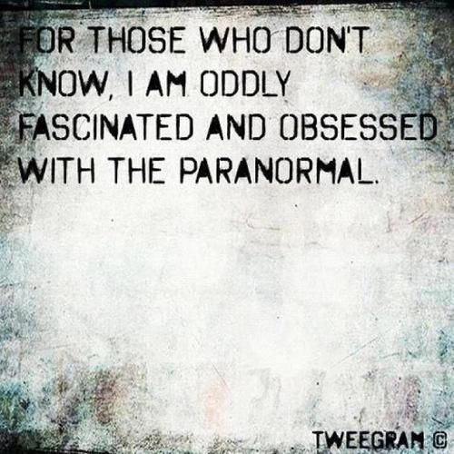 Yes, I am! If I could, I would start my own paranormal research business. Yes, I love it that much =)