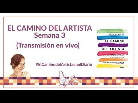 El Camino Del Artista De Julia Cameron En Español Semana 3 Youtube Artistas Semana De Entrenamiento Español