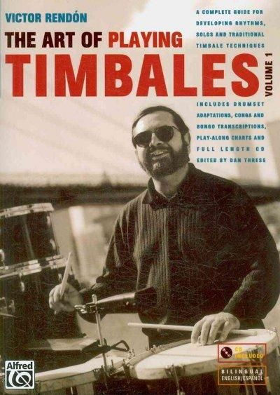 The Art of Playing Timbales: A Complete Guide for Developing Rhythms, Solos, and Traditional Timbale Techniques
