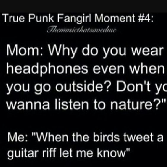True punk fangirl moment. Music. Bands. This is so me. Relatable