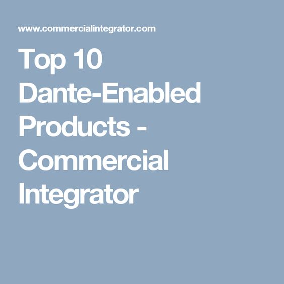 Top 10 Dante-Enabled Products - Commercial Integrator