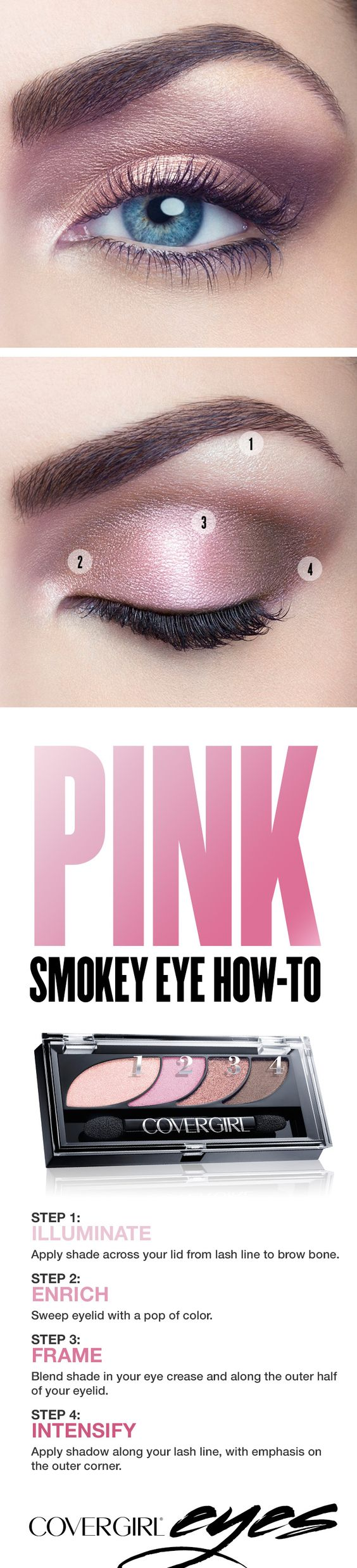 Try this step-by-step tutorial for a pretty pink smokey eye, featuring COVERGIRL Eyeshadow Quads in Blooming Blushes. The COVERGIRL Eyeshadow Quads palette makes it easy, with numbered steps to help you get the gorgeous looks you want. Perfect for any occasion when you'd like to try something other than a standard black smokey eye.: