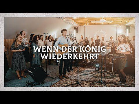 Wenn Der Konig Wiederkehrt Youtube Anbetungslieder Lieder Youtube