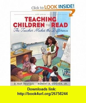 Teaching Children to Read The Teacher Makes the Difference (6th Edition) (9780132566063) D. Ray Reutzel, Robert D. Cooter , ISBN-10: 0132566060  , ISBN-13: 978-0132566063 ,  , tutorials , pdf , ebook , torrent , downloads , rapidshare , filesonic , hotfile , megaupload , fileserve