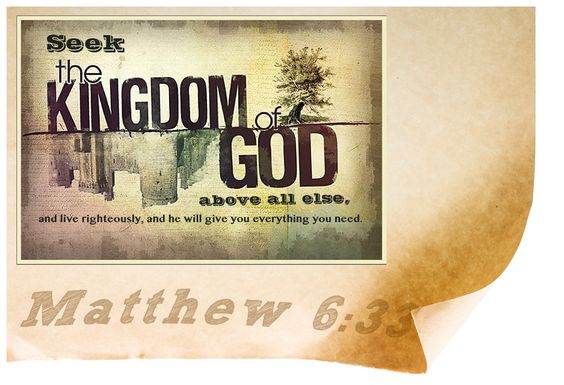 Above all else, seek the kingdom of God. — Matthew 6:33