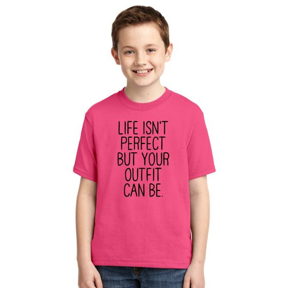 Life Can't Be Perfect But Your Outfit Can Be Youth T-shirt