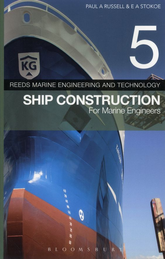 Ship Construction for Marine Engineers / Revised by Paul Anthony Russell ; E. A. Stokoe.-- London [etc.] : Bloomsbury : Adlard Coles Nautical, 2016.