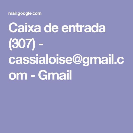 Caixa de entrada (307) - cassialoise@gmail.com - Gmail