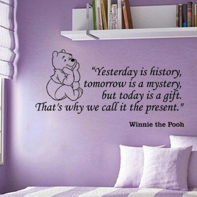 """Yesterday is history, tomorrow is a mystery, but today is a gift. That's why we call it the present"" - Winnie the Pooh"