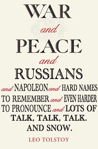 War & Peace - More Accurate Book Titles, lol! I will admit I had to make up my own non-Russian names when reading this. Regardless, beautiful literature.