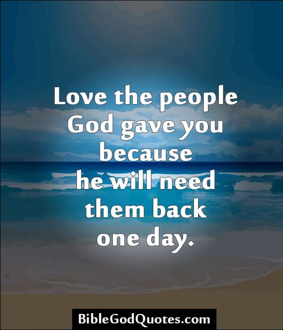 God Quotes About Love: Love The People God Gave You Because He Will Need Them